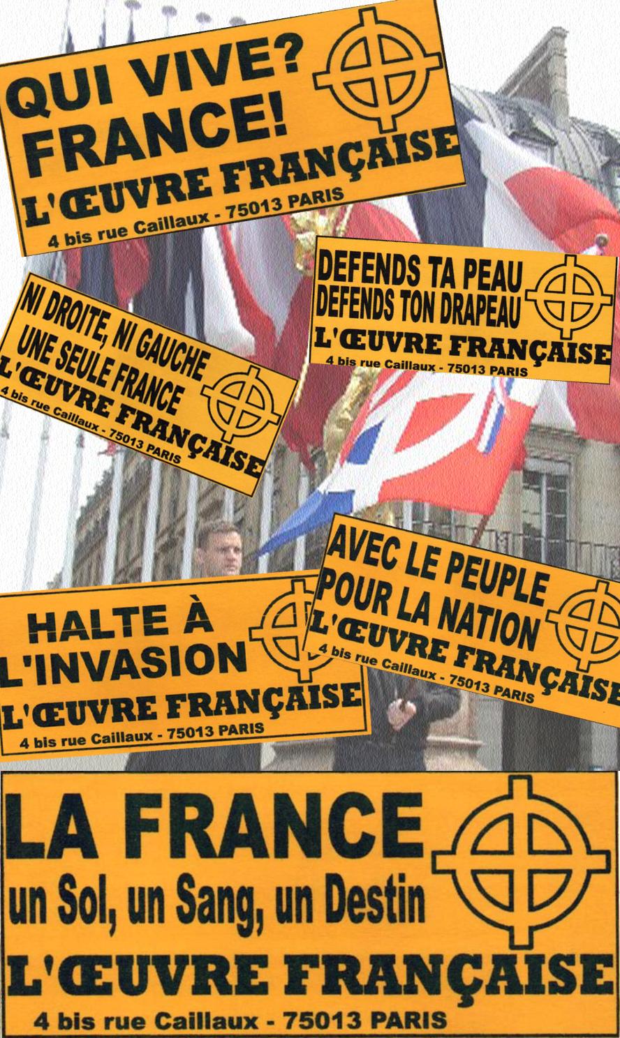 Halte à l'invasion - Défend ta peau, défend ton drapeau - Avec le peuple pour la nation - La France un sol un sang un destin - Ni droite ni gauche, une seule France - Qui vive France ! Autocollants de l'Œuvre française diffusés lors de campagne dans les années 1990
