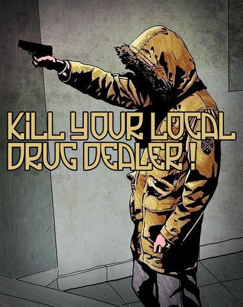 KillYourLocal-drug dealer